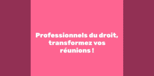 vidéo professionnels du droit transformez vos réunions